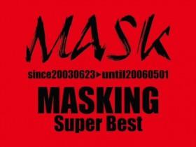 10年ぶり、一夜限りの復活を果たすMASK。彼らの活動の軌跡を集約したSuper Best『MASKING』、装いを新たに2016年バージョンとして2月に発売が決定!!|Myuu♪